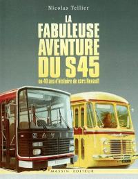 La fabuleuse aventure du S45 : ou 40 ans d'histoire de cars Renault