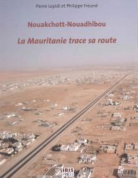 La Mauritanie trace sa route : Nouakchott-Nouadhibou