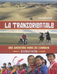 La transorientale : une aventure hors du commun, de la Russie à la Chine