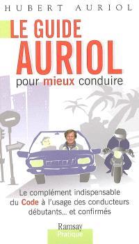 Le guide Auriol pour mieux conduire : le complément indispensable du Code à l'usage des conducteurs débutants et confirmés