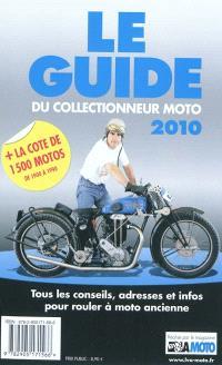 Le guide du collectionneur moto 2010 : tous les conseils, adresses et infos pour rouler à moto ancienne