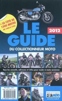 Le guide du collectionneur moto 2012 : tous les conseils, adresses et infos pour rouler à moto ancienne