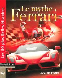 Le mythe Ferrari : les 50 plus belles histoires