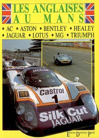 Les anglaises au Mans : AC, Aston, Bentley, Healey, Jaguar, Lotus, MG, Triumph