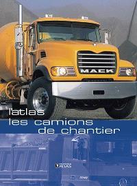 Les camions de chantier : l'atlas