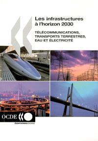 Les infrastructures à l'horizon 2030 : télécommunications, transports terrestres, eau et électricité