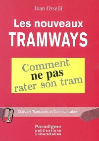 Les nouveaux tramways : comment ne pas rater son tram : Paris, Lyon, Nantes, Rouen, Orléans, Nancy, Caen, Mulhouse, Ottawa, Bogota, Sacramento