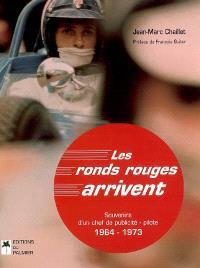 Les ronds rouges arrivent : 1964-1973 : souvenirs d'un chef de publicité-pilote