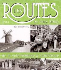 Les routes de chez nous, de la voie romaine à l'autoroute