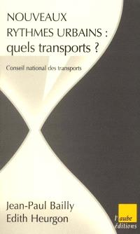 Nouveaux rythmes urbains : quels transports ? : rapport du Conseil national des transports