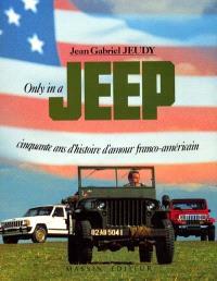 Only in a Jeep : cinquante ans d'histoire d'amour franco-américain