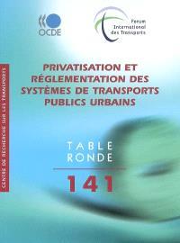 Privatisation et réglementation des systèmes de transports publics urbains : Table ronde 141, Paris, 2008