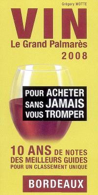 Vin : le grand palmarès 2008 : pour acheter sans jamais vous tromper : 10 ans de notes des meilleurs guides pour un classement unique : Bordeaux