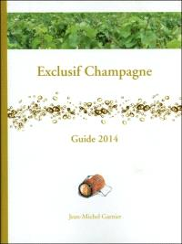 Exclusif champagne : guide 2014