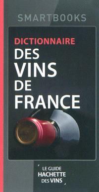 Dictionnaire des vins de France : le guide Hachette des vins