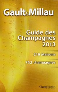 Gault & Millau : guide des champagnes 2013 : 219 maisons, 752 champagnes