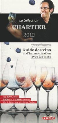 La sélection Chartier 2012  : guide des vins et d'harmonisation avec les mets