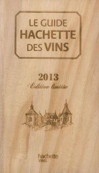 Le guide Hachette des vins 2013 : édition limitée