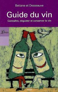 Guide du vin : connaître, déguster et conserver le vin