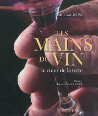 Les mains du vin : le coeur de la terre