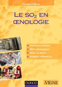Le SO2 en oenologie : propriétés et limites, effets oenologiques, mises en oeuvre, solutions alternatives