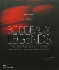Bordeaux legends : the 1855 first growth wines : Châteaux Haut-Brion, Lafite Rothschild, Latour, Margaux and Mouton Rothshild