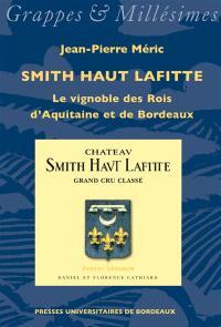 Smith Haut Lafitte : le vignoble des rois d'Aquitaine et de Bordeaux