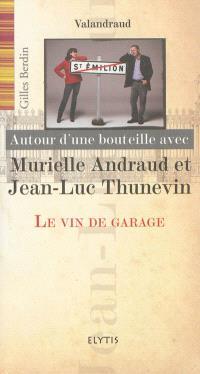Autour d'une bouteille avec Murielle Andraud et Jean-Luc Thunevin : le vin de garage, Valandraud