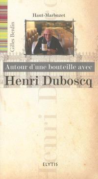 Autour d'une bouteille avec Henri Duboscq : Haut-Marbuzet