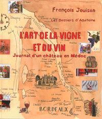 L'art de la vigne et du vin : journal d'un château en Médoc