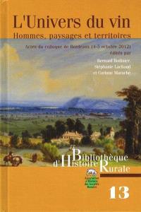 L'univers du vin : hommes, paysages et territoires : actes du colloque de Bordeaux, 4-5 octobre 2012