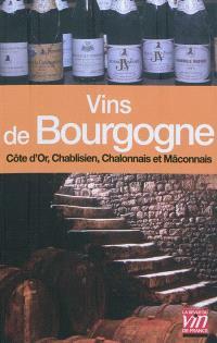 Les vins de Bourgogne : Côte de Nuits, Chablis, Côte de Beaune, Chalonnais et Mâconnais