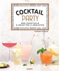 Cocktail party : 200 cocktails & recettes à déguster