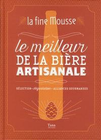 Le meilleur de la bière artisanale : sélection, dégustation, alliances gourmandes