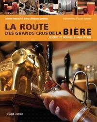 La route des grands crus de la bière  : Québec et Nouvelle-Angleterre