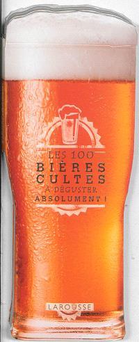 Les 100 bières cultes : à déguster absolument !