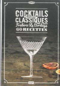 Les nouveaux cocktails classiques : 60 recettes
