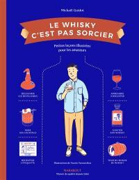 Le whisky c'est pas sorcier : petites leçons illustrées pour les amateurs