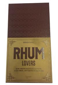 Rhum lovers : histoire, fabrication, dégustation, mixologie et recettes, les lieux à connaître... : un petit guide pour (re)découvrir le rhum