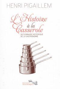 L'histoire à la casserole : dictionnaire historique de la gastronomie