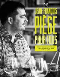 Jean-François Piège pour tous : recettes super faciles pour faire aussi bien que le chef