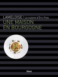 Lameloise : une maison en Bourgogne : la cuisine d'Eric Pras