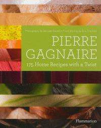 Pierre Gagnaire : 175 home recipes with a twist