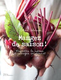 Mangez de saison ! : respecter la nature et manger sainement