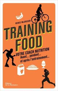Training food : votre coach nutrition avant... pendant... et après l'entraînement...