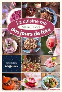 La cuisine bio des jours de fête : 110 recettes bluffantes