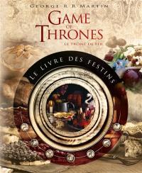 Game of thrones, Le trône de fer : le livre des festins : le livre de recettes officiel inspirré des romans