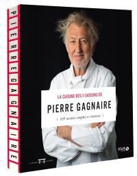 La cuisine des 5 saisons de Pierre Gagnaire : 105 recettes simples et créatives
