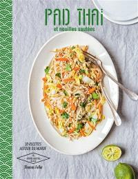 Pad thaï et nouilles sautées : 30 recettes autour du monde