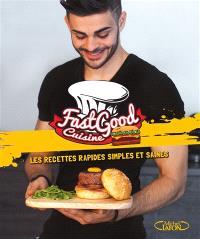 FastGood Cuisine : les recettes rapides, simples et saines